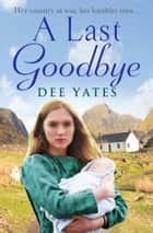 A Last Goodbye ebook by Dee Yates