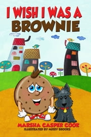 I Wish I Was a Brownie ebook by Marsha Casper Cook