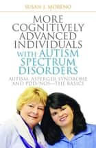 More Cognitively Advanced Individuals with Autism Spectrum Disorders ebook by Susan J. Moreno