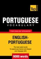 Portuguese Vocabulary for English Speakers - 9000 Words ebook by Andrey Taranov