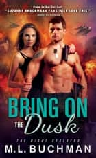 Bring On the Dusk ebook by M. L. Buchman