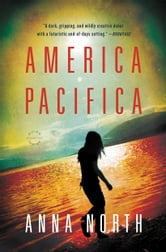 America Pacifica - A Novel ebook by Anna North