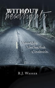 Without Headlights - Living Life Like You Had a Deathwish ebook by R.J. Wasser