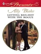 Getting Red-Hot with the Rogue ebook by Ally Blake
