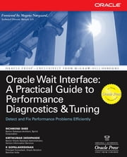 Oracle Wait Interface: A Practical Guide to Performance Diagnostics & Tuning - A Practical Guide to Performance Diagnostics & Tuning ebook by Richmond Shee,Kirtikumar Deshpande,K Gopalakrishnan