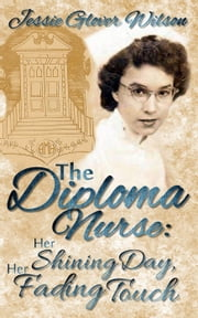 The Diploma Nurse: Her Shining Day, Her Fading Touch ebook by Jessie Glover Wilson