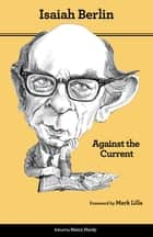 Against the Current - Essays in the History of Ideas, Second Edition ebook by Isaiah Berlin, Henry Hardy, Roger Hausheer,...