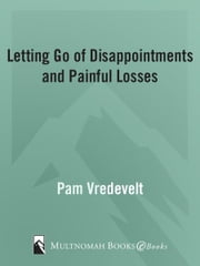 Letting Go of Disappointments and Painful Losses ebook by Pam Vredevelt