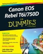Canon EOS Rebel T6i / 750D For Dummies ebook by Julie Adair King, Robert Correll