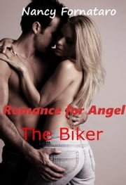 Romance for Angel: The Biker ebook by Nancy Fornataro