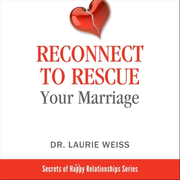 Reconnect to Rescue Your Marriage - Avoid Divorce and Feel Loved Again audiobook by Dr. Laurie Weiss