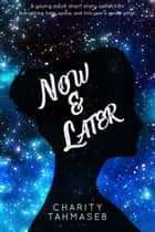 Now and Later: Eight Young Adult Short Stories ebook by Charity Tahmaseb