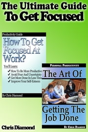 The Ultimate Guide To Get Focused ebook by Chris Diamond