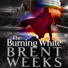 The Burning White - Book Five of Lightbringer audiobook by
