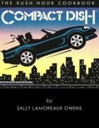Compact Dish: The Rush Hour Cookbook ebook by Sally Lamoreaux Owens