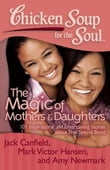 Chicken Soup for the Soul: The Magic of Mothers & Daughters