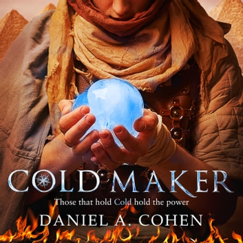 Coldmaker: Those who control Cold hold the power (The Coldmaker Saga, Book 1) audiobook by Daniel A. Cohen