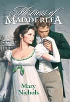 Mistress Of Madderlea (Mills & Boon Historical) ebook by Mary Nichols