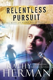 Relentless Pursuit - A Novel ebook by Kathy Herman