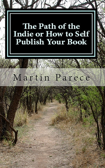The Path of the Indie - Or How to Self Publish Your Book ebook by Martin Parece