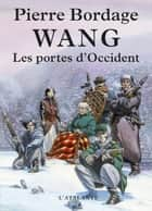 Les Portes d'Occident - Wang, T1 ebook by Pierre Bordage