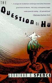 The Question of Hu ebook by Jonathan D. Spence