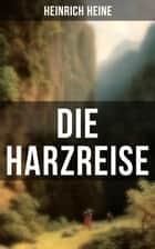 Die Harzreise ebook by Heinrich Heine