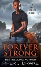 Forever Strong ebook by Piper J. Drake