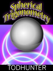 Spherical Trigonometry (illustrated) ebook by Isaac Todhunter
