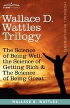 Wallace D. Wattles Trilogy ebook by Wallace D. Wattles