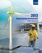 2012 Clean Energy Investments - Project Summaries ebook by Asian Development Bank