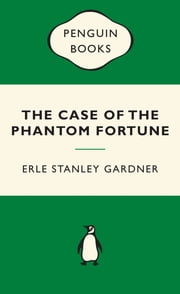 The Case of the Phantom Fortune - Green Popular Penguins ebook by Mr. Erle Stanley Gardner