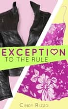 Exception to the Rule ebook by Cindy Rizzo