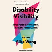 Disability Visibility: First-Person Stories from the Twenty-First Century - Unabridged Selections audiobook by Alice Wong