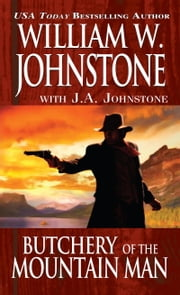 Butchery of the Mountain Man ebook by William W. Johnstone,J.A. Johnstone