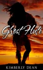 Ghost Flute ebook by Kimberly Dean