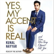 Yes, My Accent Is Real audiobook by Kunal Nayyar