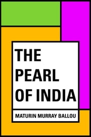 The Pearl of India ebook by Maturin Murray Ballou