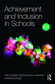 Achievement and Inclusion in Schools ebook by Lani Florian,Kristine Black-Hawkins,Martyn Rouse