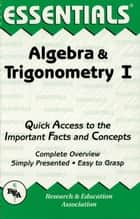 Algebra & Trigonometry I Essentials ebook by Editors of REA
