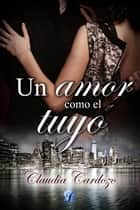 Un amor como el tuyo eBook by Claudia Cardozo