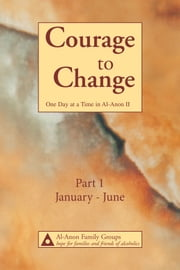 Courage to Change—One Day at a Time in Al‑Anon II - Part 1 ebook by Al-Anon Family Groups