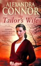 The Tailor's Wife - A compelling saga of scandal, love and family feuds ebook by Alexandra Connor