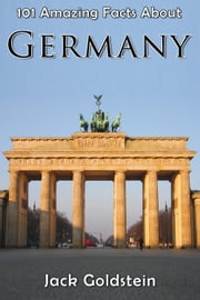 101 Amazing Facts About Germany 電子書 by Jack Goldstein