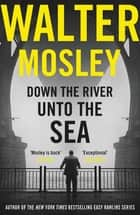 Down the River Unto the Sea ebook by Walter Mosley