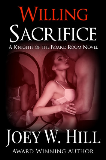Willing Sacrifice - A Knights of the Board Room Standalone ebook by Joey W. Hill