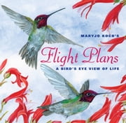 Flight Plans - A Bird's Eye View of Life ebook by Maryjo Koch