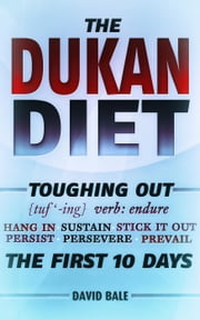 The Dukan Diet - Toughing Out The First 10 Days, #8 ebook by David Bale