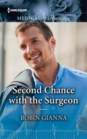 Second Chance with the Surgeon ebook by Robin Gianna