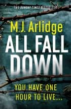 All Fall Down - The Brand New D.I. Helen Grace Thriller ebook by M. J. Arlidge